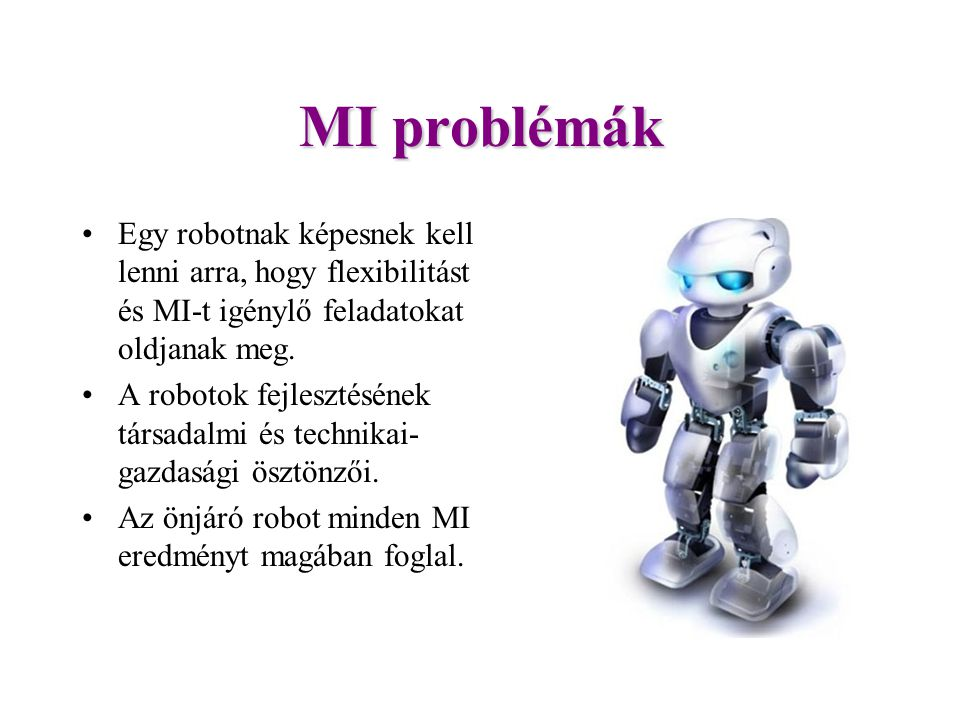 MI problémák Egy robotnak képesnek kell lenni arra, hogy flexibilitást és MI-t igénylő feladatokat oldjanak meg.