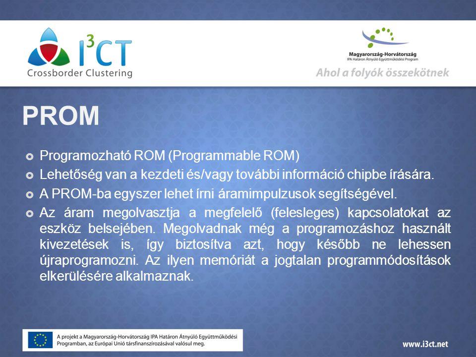 PROM Programozható ROM (Programmable ROM)