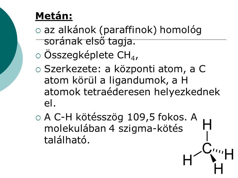 Metán: az alkánok (paraffinok) homológ sorának első tagja. Összegképlete CH4,