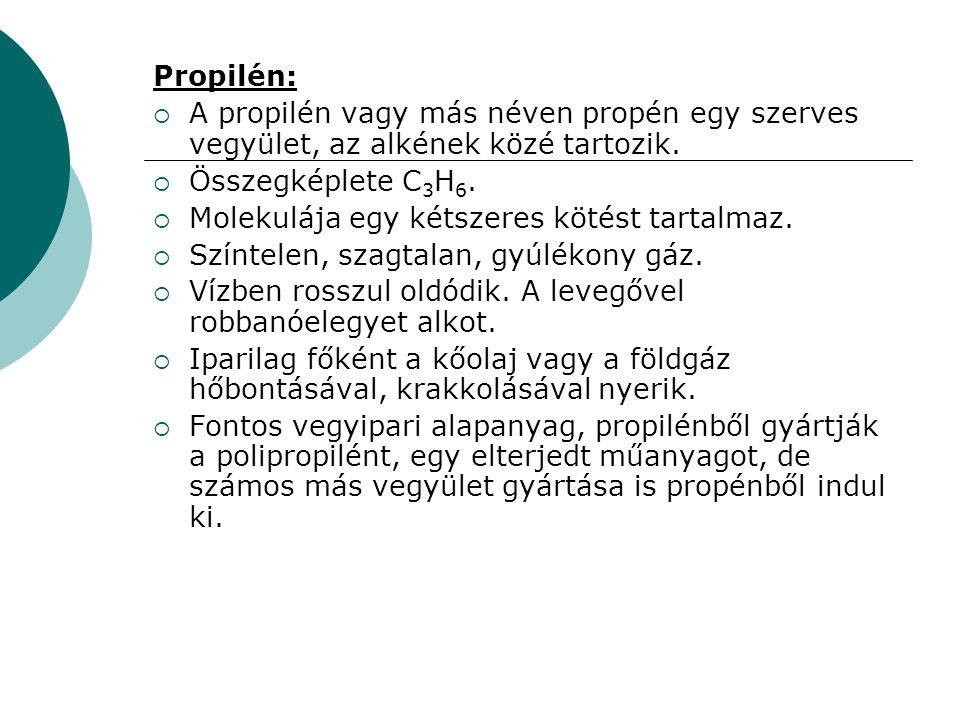 Propilén: A propilén vagy más néven propén egy szerves vegyület, az alkének közé tartozik. Összegképlete C3H6.