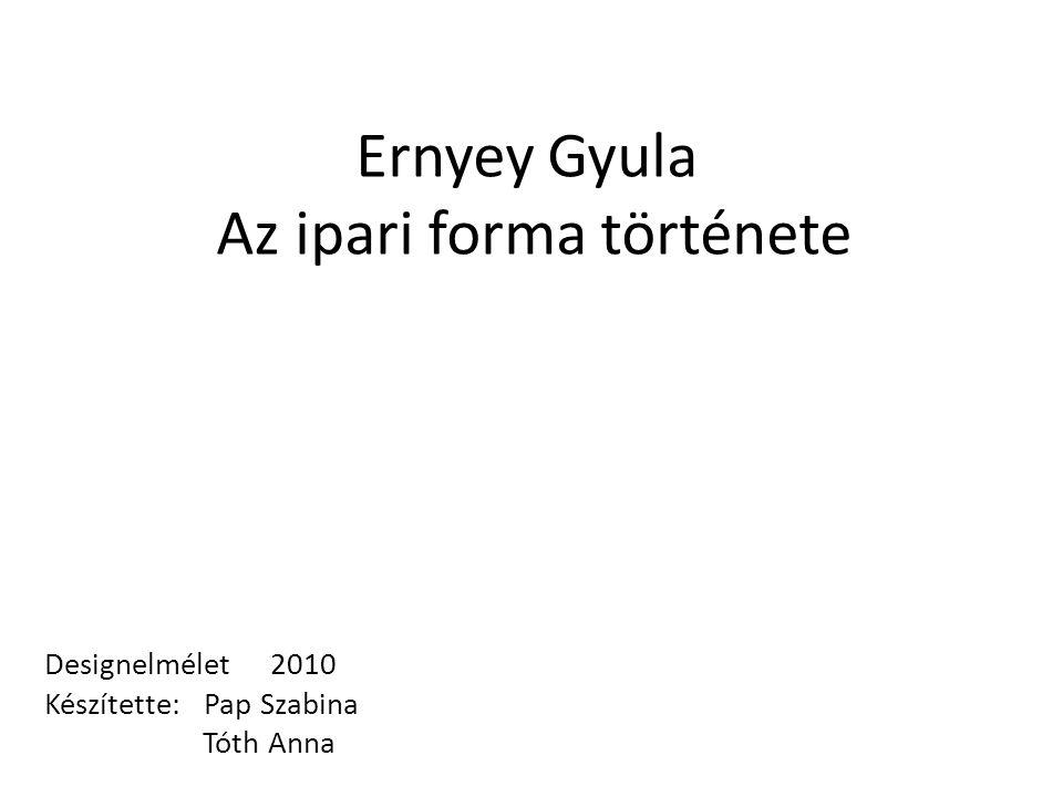 Ernyey Gyula Az ipari forma története