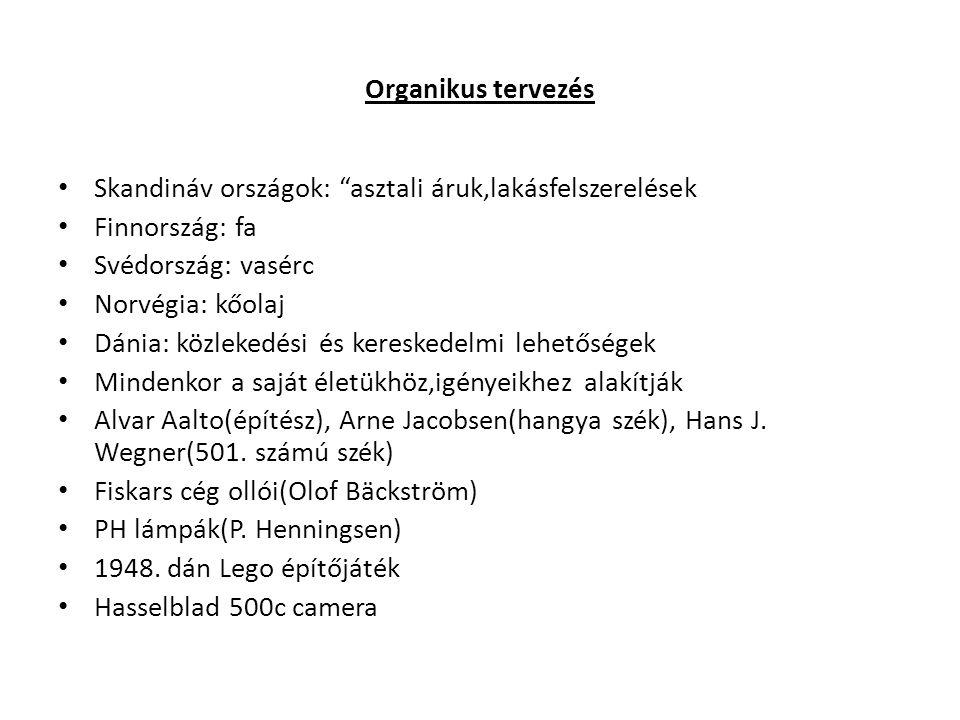 Organikus tervezés Skandináv országok: asztali áruk,lakásfelszerelések. Finnország: fa. Svédország: vasérc.