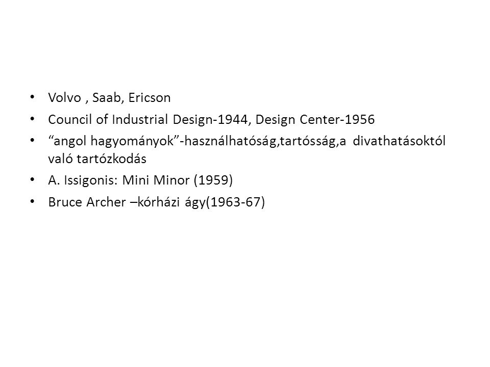 Volvo , Saab, Ericson Council of Industrial Design-1944, Design Center-1956.