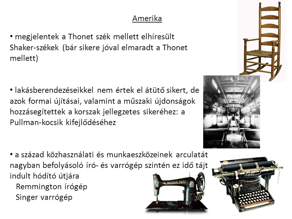 Amerika megjelentek a Thonet szék mellett elhíresült. Shaker-székek (bár sikere jóval elmaradt a Thonet mellett)