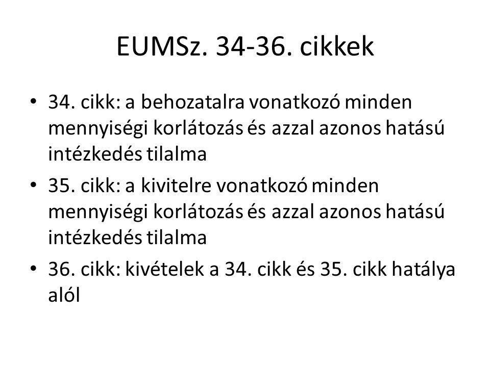 EUMSz. 34-36. cikkek 34. cikk: a behozatalra vonatkozó minden mennyiségi korlátozás és azzal azonos hatású intézkedés tilalma.