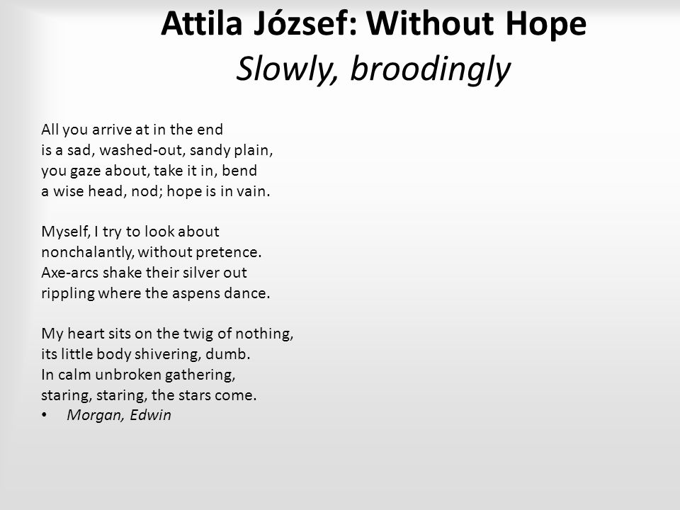 Attila József: Without Hope Slowly, broodingly