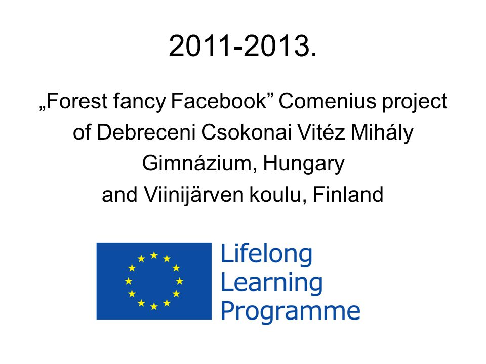 "2011-2013. ""Forest fancy Facebook Comenius project"