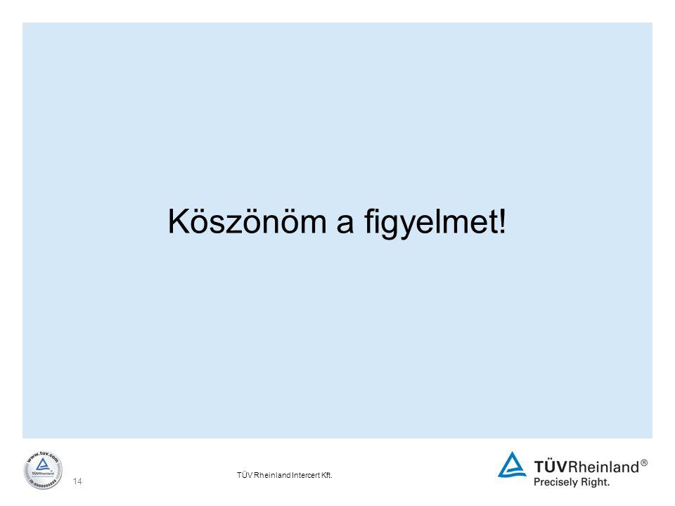 Köszönöm a figyelmet! TÜV Rheinland Intercert Kft.