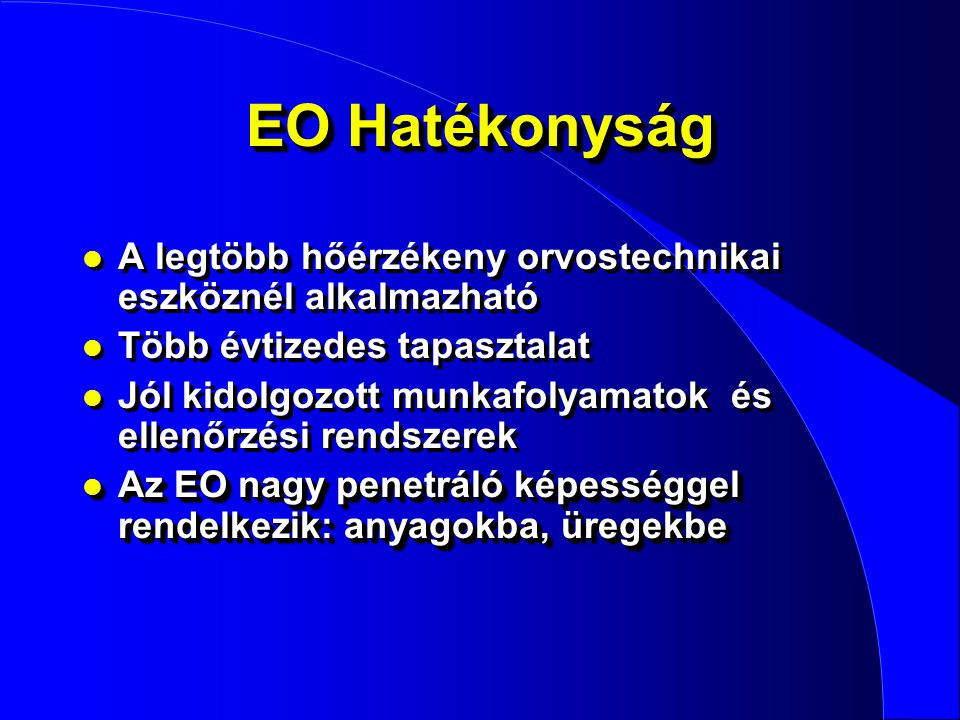 EO Hatékonyság A legtöbb hőérzékeny orvostechnikai eszköznél alkalmazható. Több évtizedes tapasztalat.