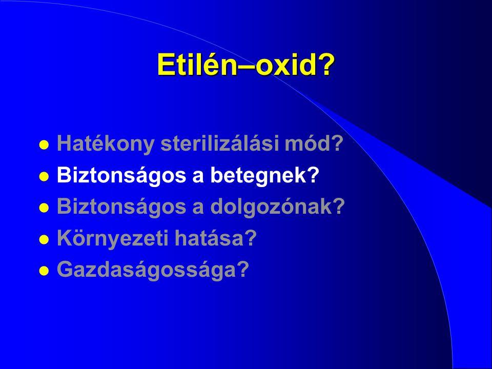 Etilén–oxid Hatékony sterilizálási mód Biztonságos a betegnek
