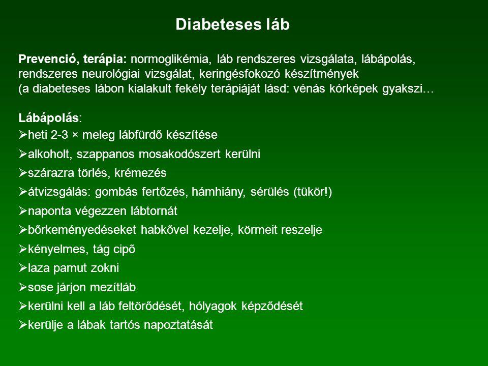 Diabeteses láb Prevenció, terápia: normoglikémia, láb rendszeres vizsgálata, lábápolás, rendszeres neurológiai vizsgálat, keringésfokozó készítmények.