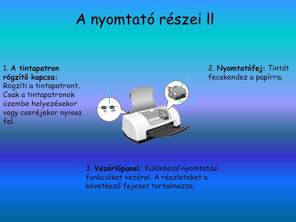 A nyomtató részei ll 1. A tintapatron rögzítő kapcsa: Rögzíti a tintapatront. Csak a tintapatronok üzembe helyezésekor vagy cseréjekor nyissa fel.