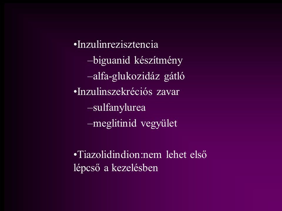 Inzulinrezisztencia biguanid készítmény. alfa-glukozidáz gátló. Inzulinszekréciós zavar. sulfanylurea.