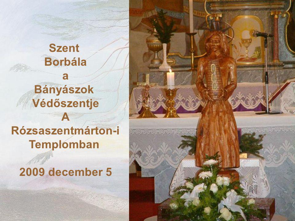 Szent Borbála a Bányászok Védőszentje A Rózsaszentmárton-i Templomban 2009 december 5