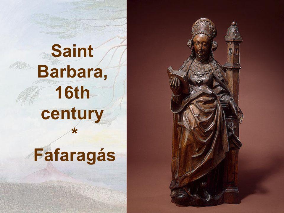 Saint Barbara, 16th century * Fafaragás