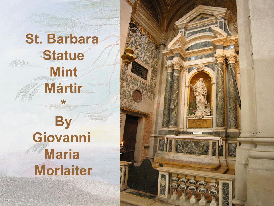 St. Barbara Statue Mint Mártir * By Giovanni Maria Morlaiter