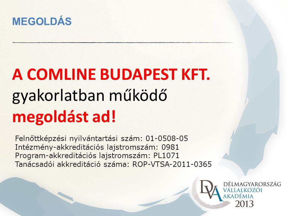 A COMLINE BUDAPEST KFT. gyakorlatban működő megoldást ad!