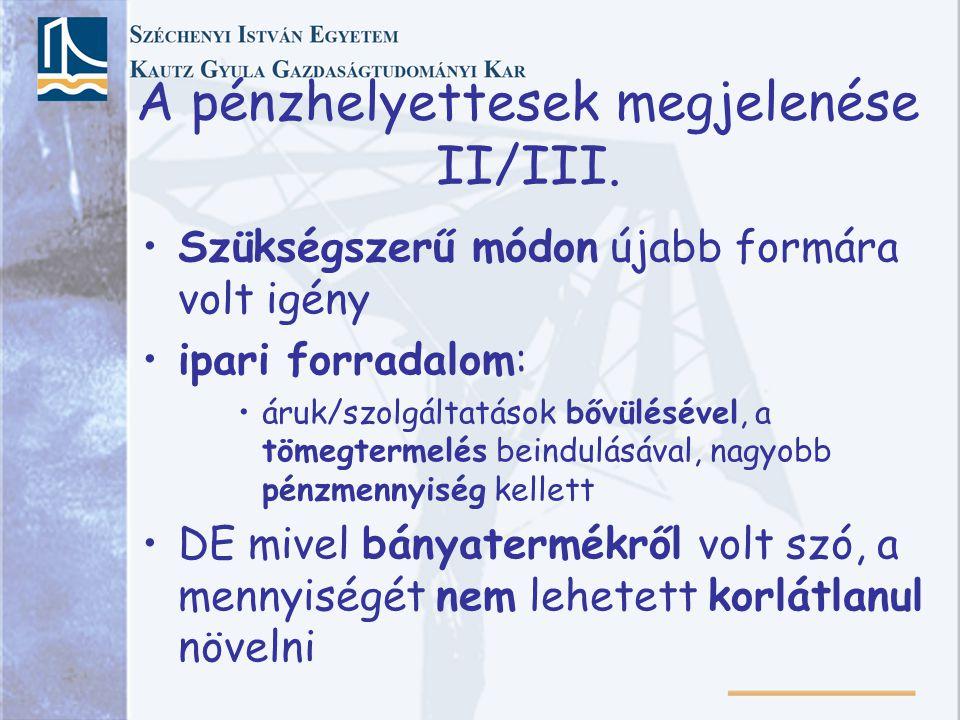 A pénzhelyettesek megjelenése II/III.