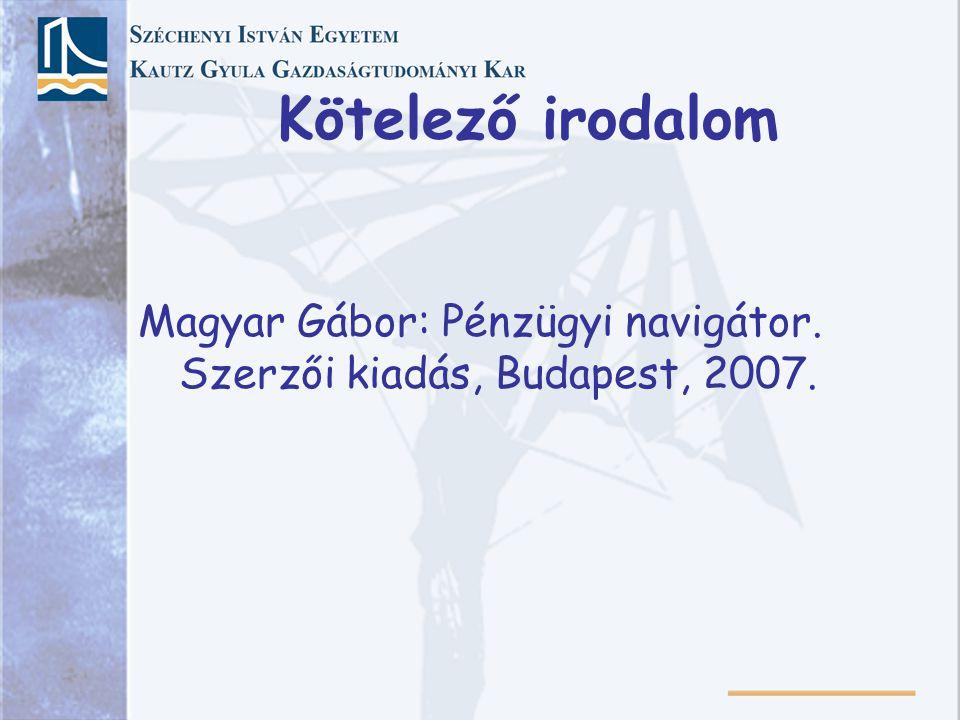 Magyar Gábor: Pénzügyi navigátor. Szerzői kiadás, Budapest, 2007.