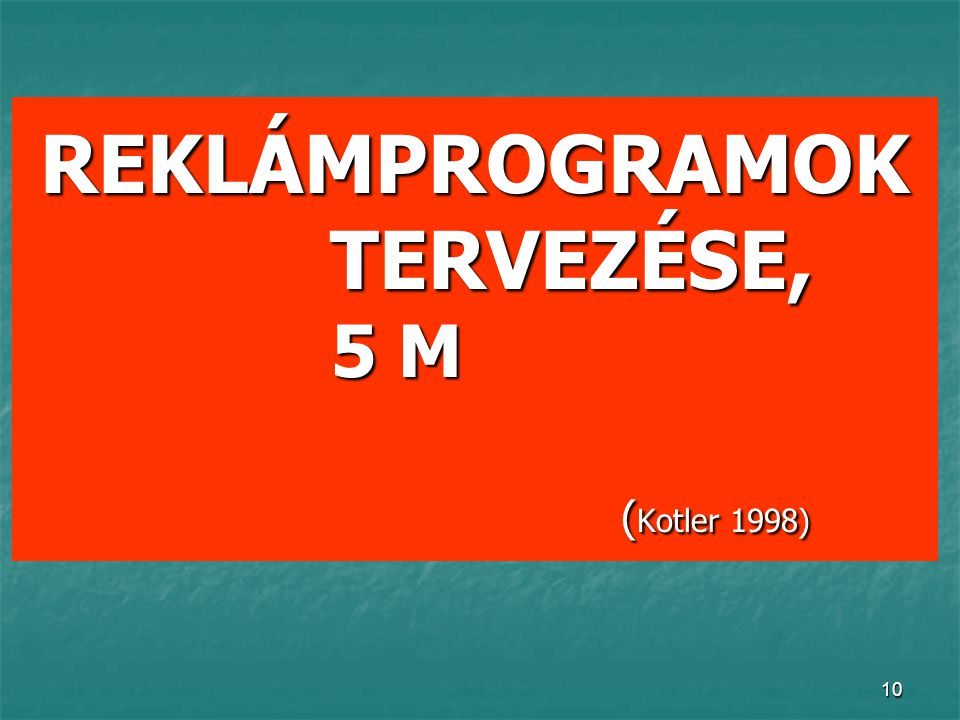 REKLÁMPROGRAMOK TERVEZÉSE, 5 M (Kotler 1998)
