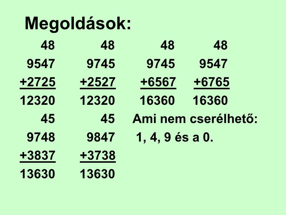 Megoldások: 48 48 48 48. 9547 9745 9745 9547.