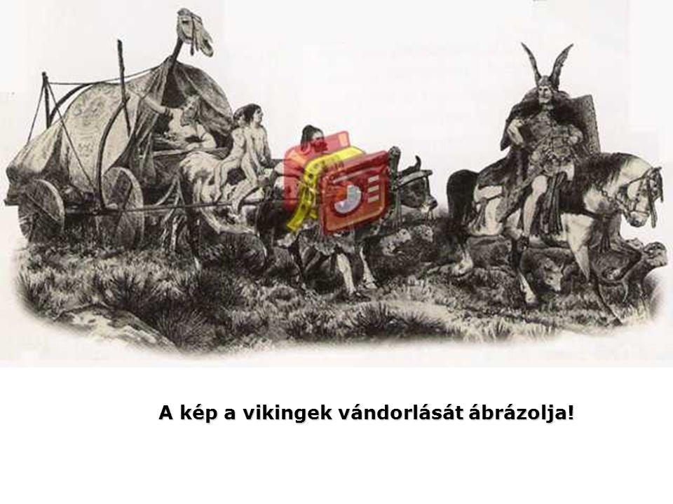 A kép a vikingek vándorlását ábrázolja!