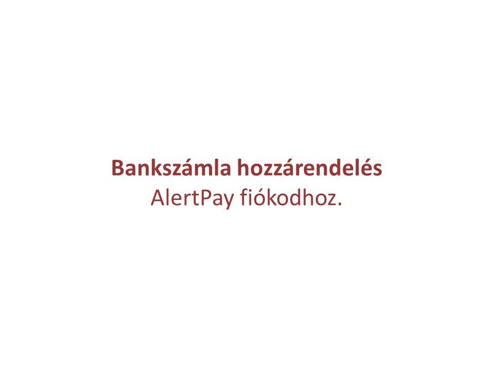 Bankszámla hozzárendelés AlertPay fiókodhoz.