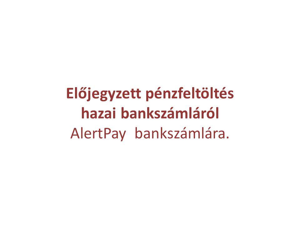 Előjegyzett pénzfeltöltés hazai bankszámláról AlertPay bankszámlára.