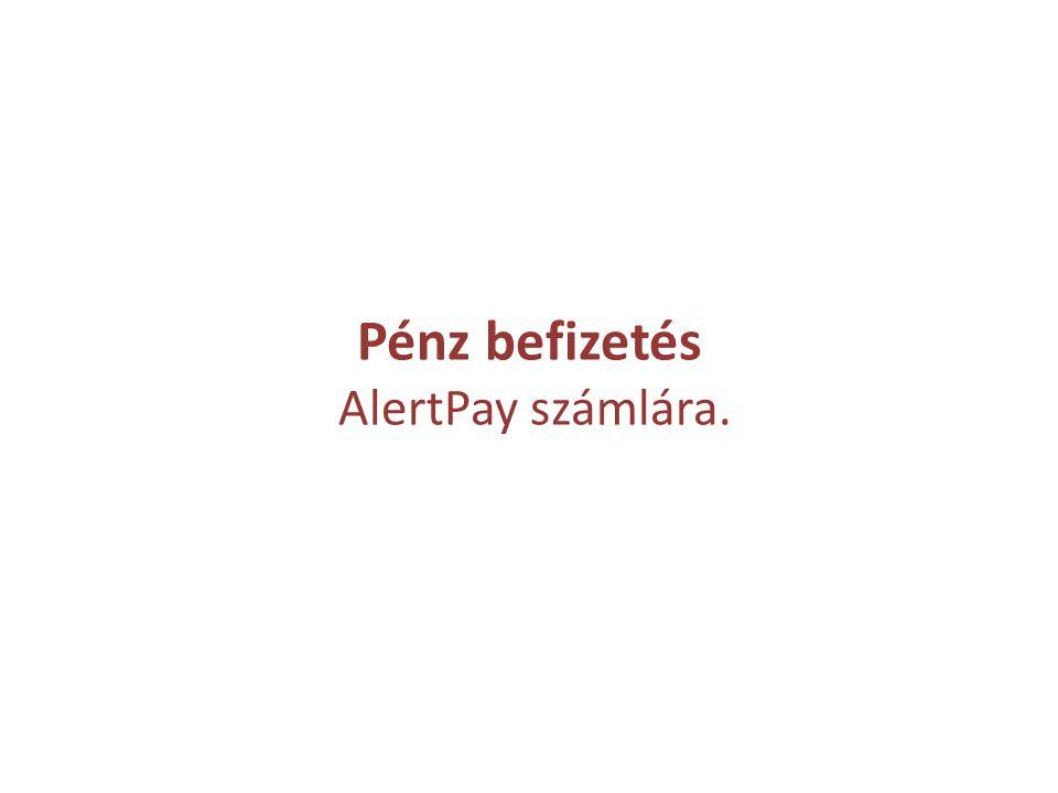 Pénz befizetés AlertPay számlára.
