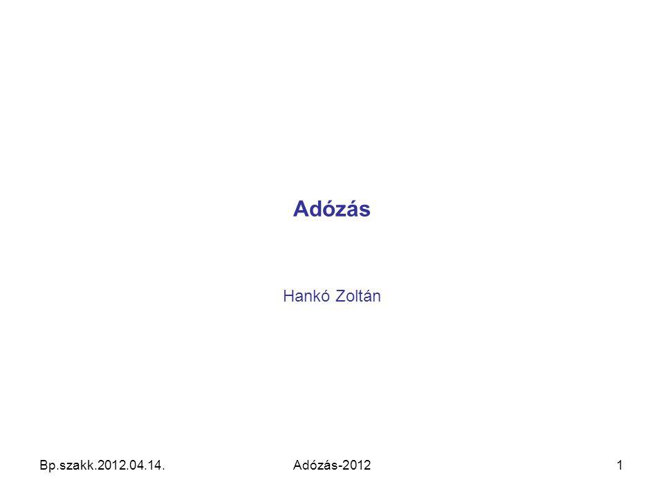 Adózás Hankó Zoltán Bp.szakk.2012.04.14. Adózás-2012 1