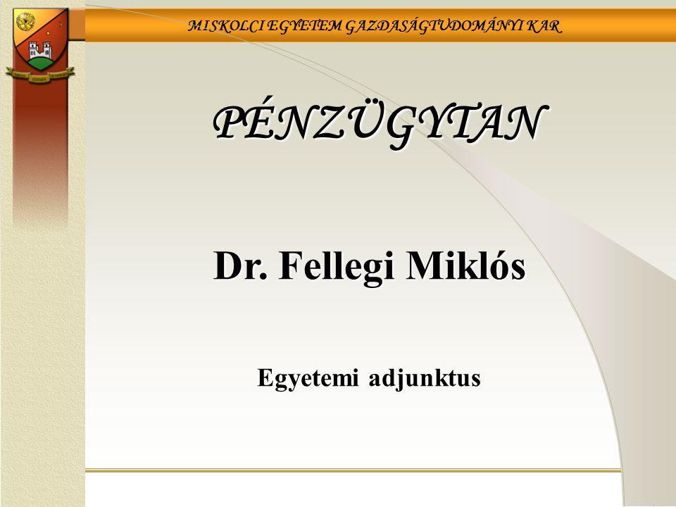 PÉNZÜGYTAN Dr. Fellegi Miklós Egyetemi adjunktus