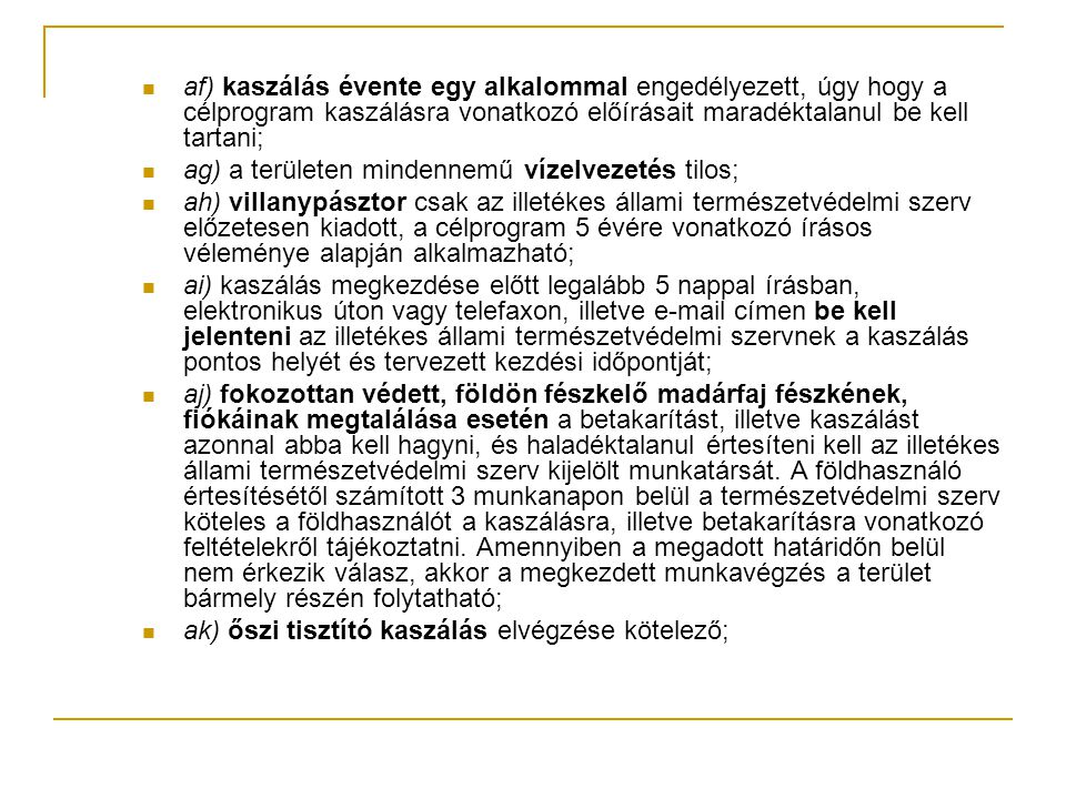 af) kaszálás évente egy alkalommal engedélyezett, úgy hogy a célprogram kaszálásra vonatkozó előírásait maradéktalanul be kell tartani;