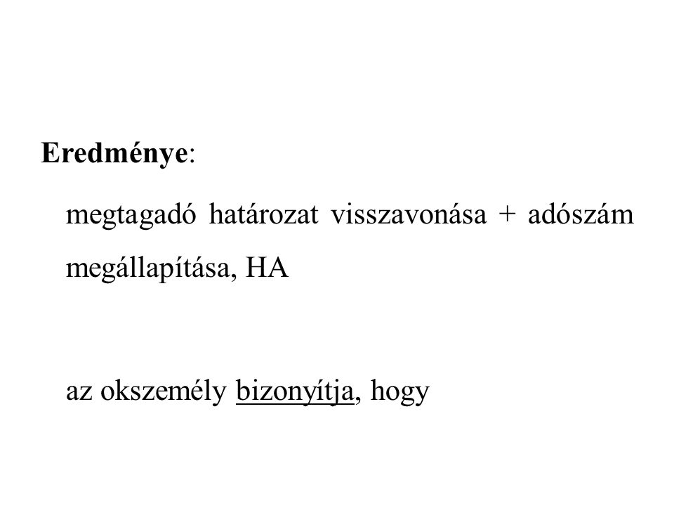 Eredménye: megtagadó határozat visszavonása + adószám megállapítása, HA.