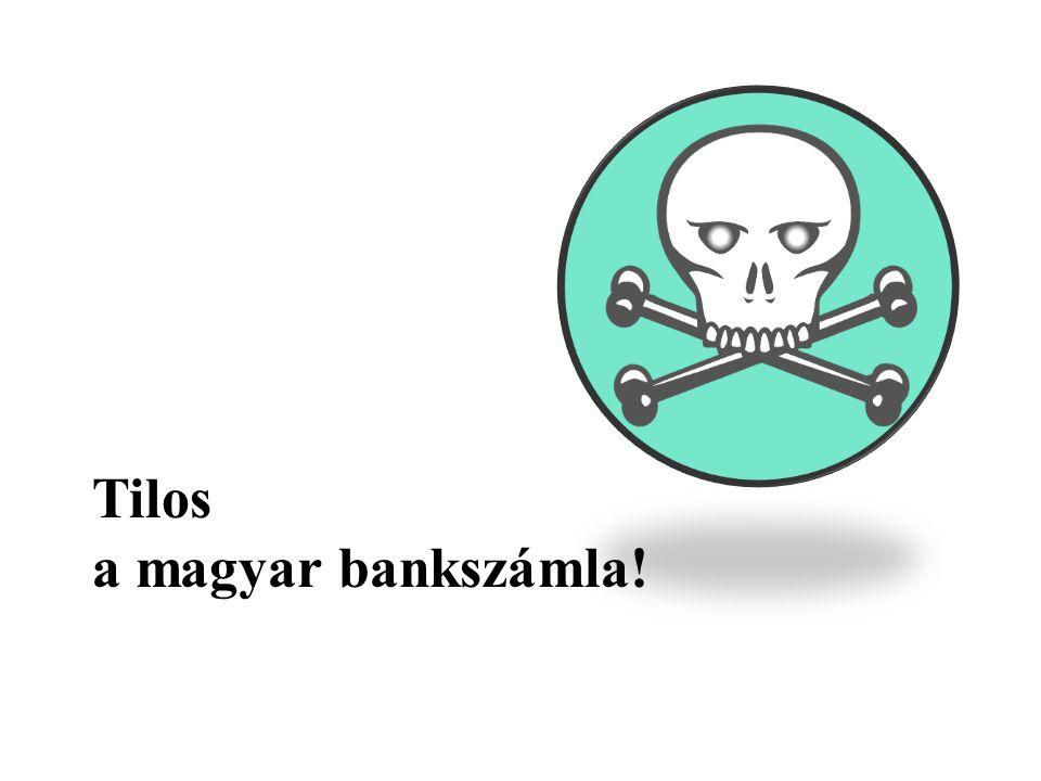 Tilos a magyar bankszámla!