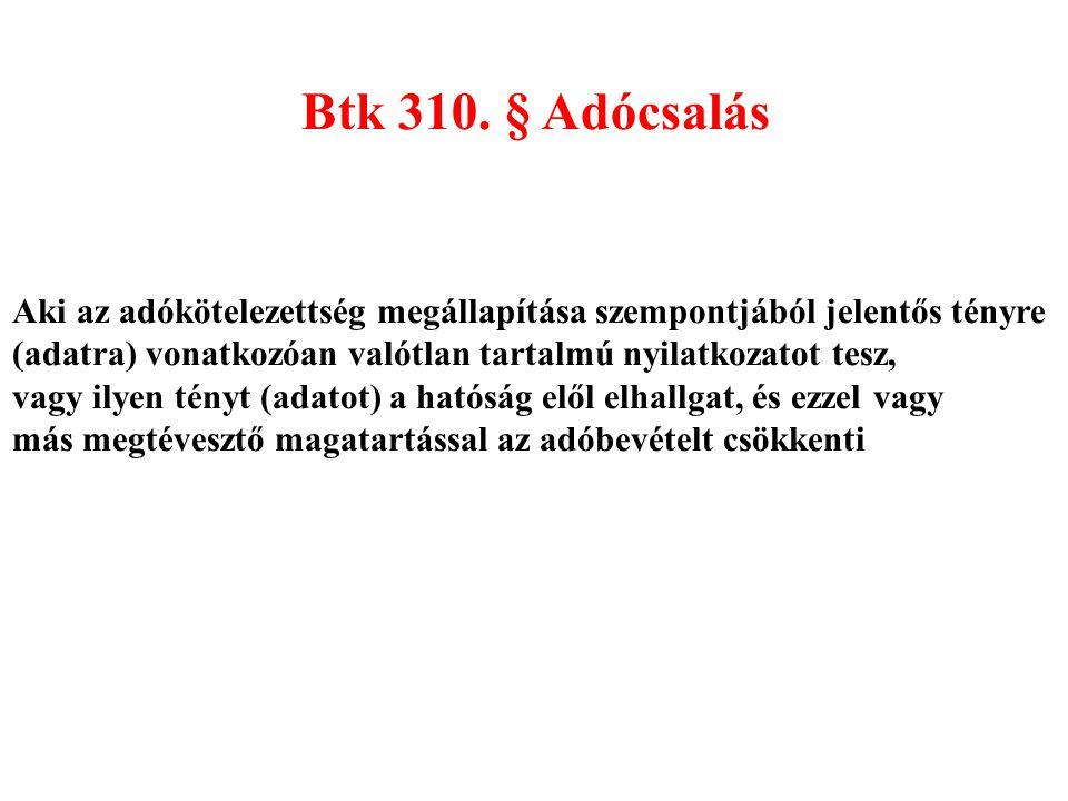 Btk 310. § Adócsalás Aki az adókötelezettség megállapítása szempontjából jelentős tényre. (adatra) vonatkozóan valótlan tartalmú nyilatkozatot tesz,