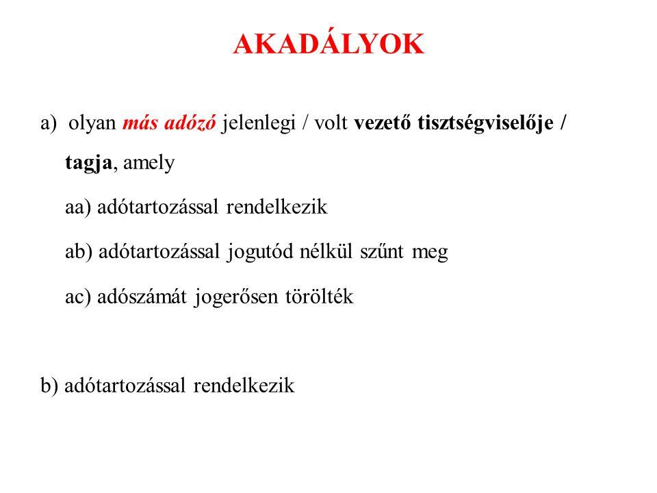 AKADÁLYOK a) olyan más adózó jelenlegi / volt vezető tisztségviselője / tagja, amely. aa) adótartozással rendelkezik.
