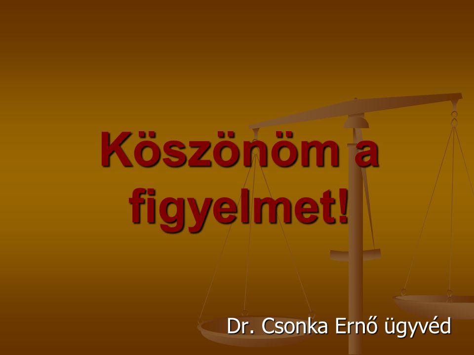 Köszönöm a figyelmet! Dr. Csonka Ernő ügyvéd