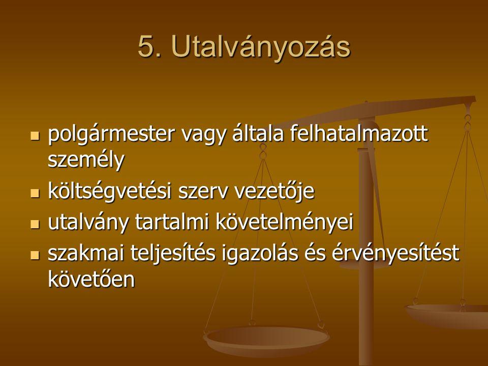 5. Utalványozás polgármester vagy általa felhatalmazott személy