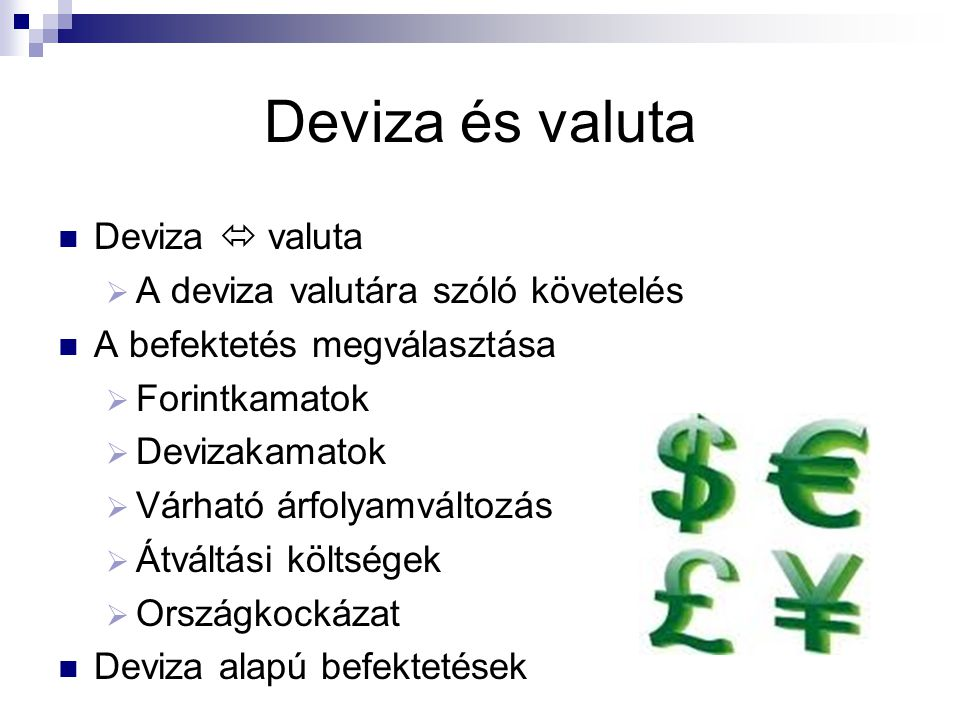 Deviza és valuta Deviza  valuta A deviza valutára szóló követelés
