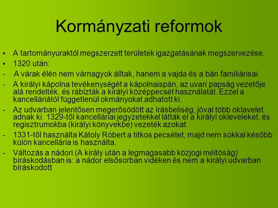 Kormányzati reformok A tartományuraktól megszerzett területek igazgatásának megszervezése. 1320 után: