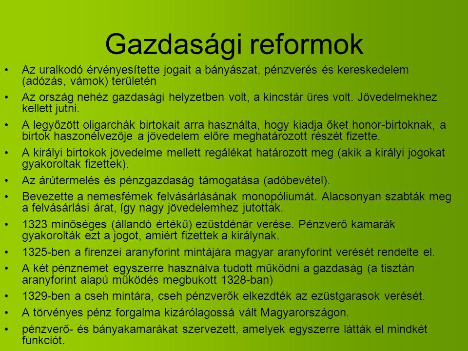Gazdasági reformok Az uralkodó érvényesítette jogait a bányászat, pénzverés és kereskedelem (adózás, vámok) területén.
