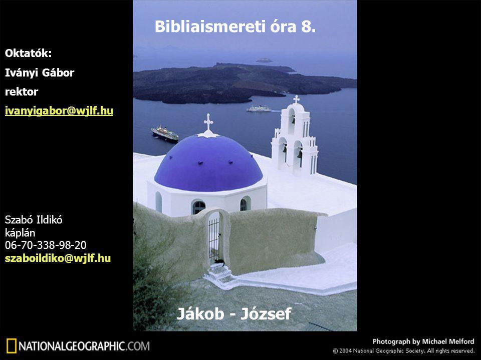 Bibliaismereti óra 8. Jákob - József Oktatók: Iványi Gábor rektor