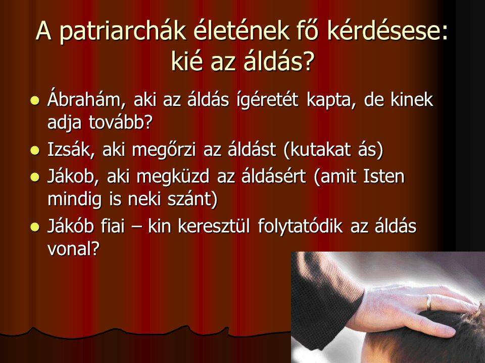 A patriarchák életének fő kérdésese: kié az áldás