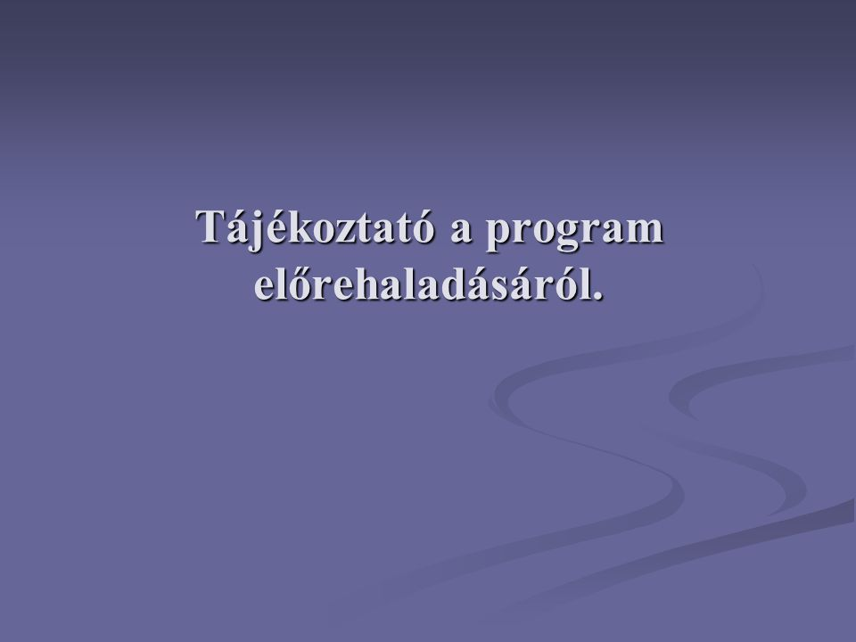 Tájékoztató a program előrehaladásáról.