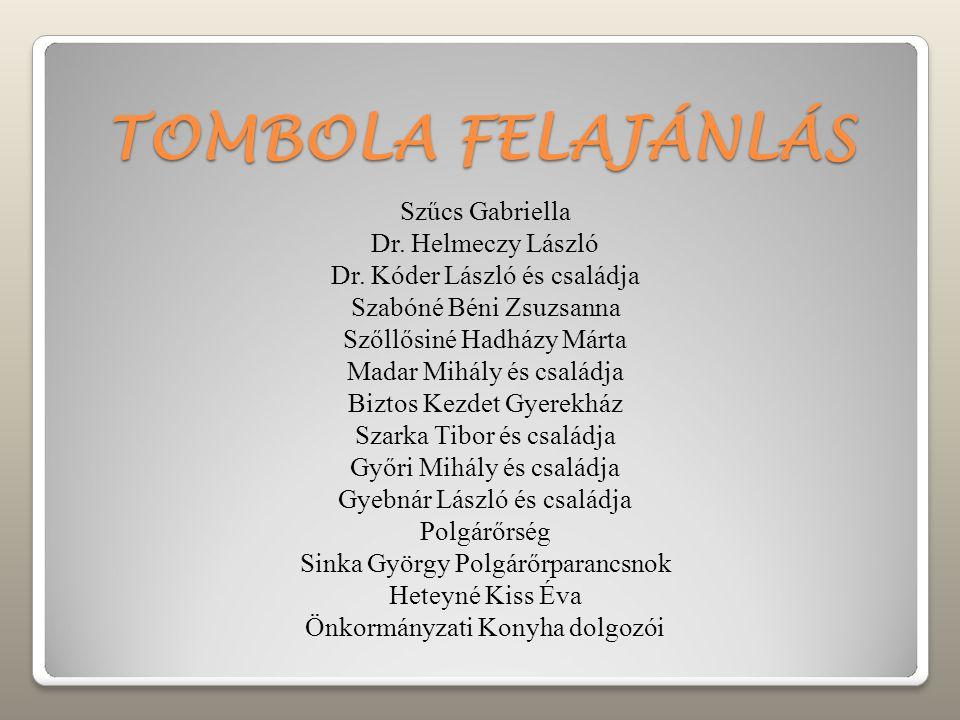 TOMBOLA FELAJÁNLÁS Szűcs Gabriella Dr. Helmeczy László