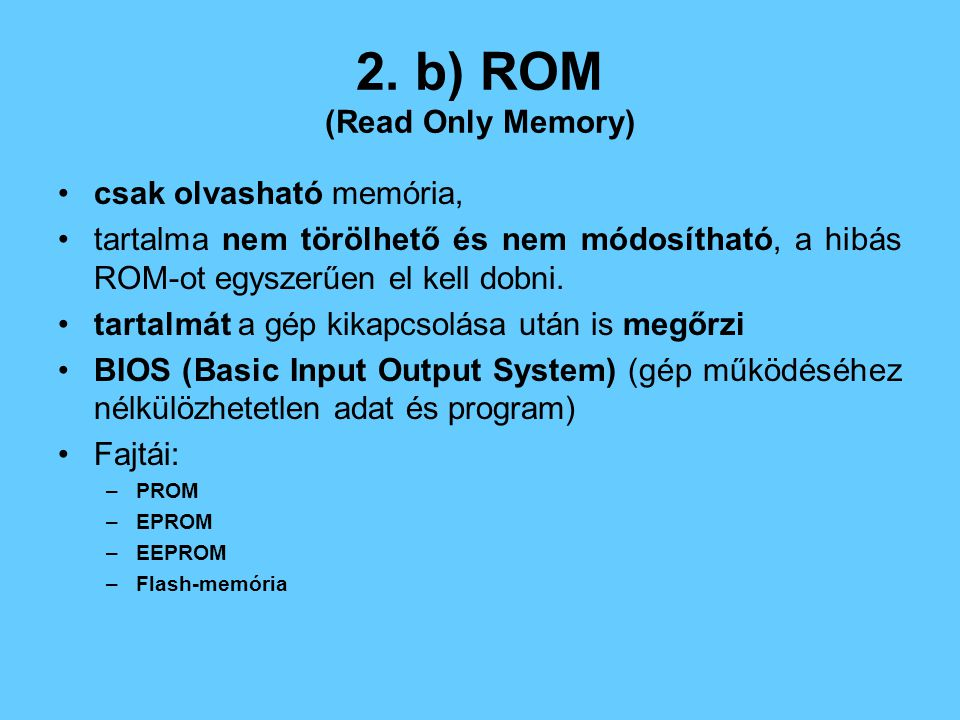 2. b) ROM (Read Only Memory)
