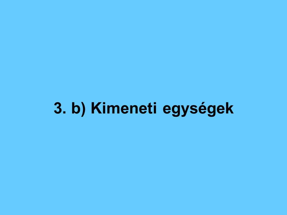 3. b) Kimeneti egységek