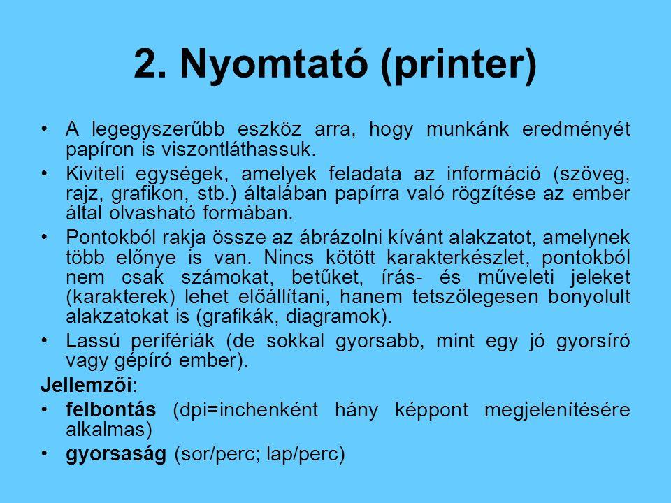 2. Nyomtató (printer) A legegyszerűbb eszköz arra, hogy munkánk eredményét papíron is viszontláthassuk.