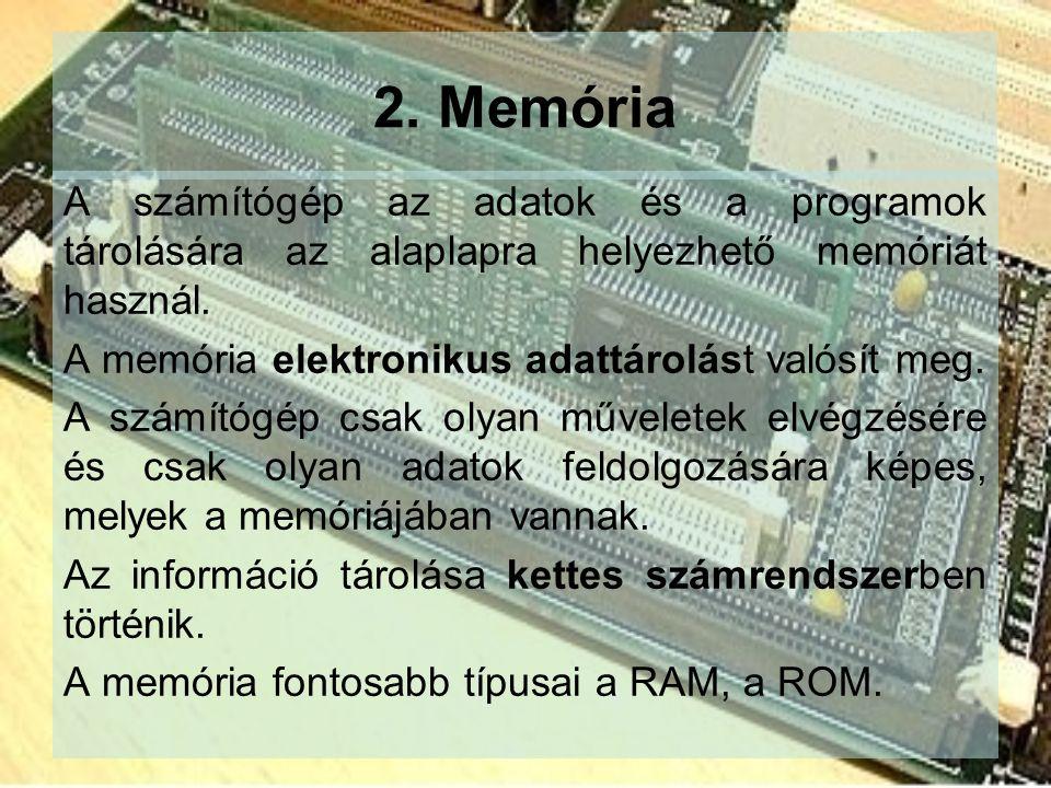 2. Memória A számítógép az adatok és a programok tárolására az alaplapra helyezhető memóriát használ.