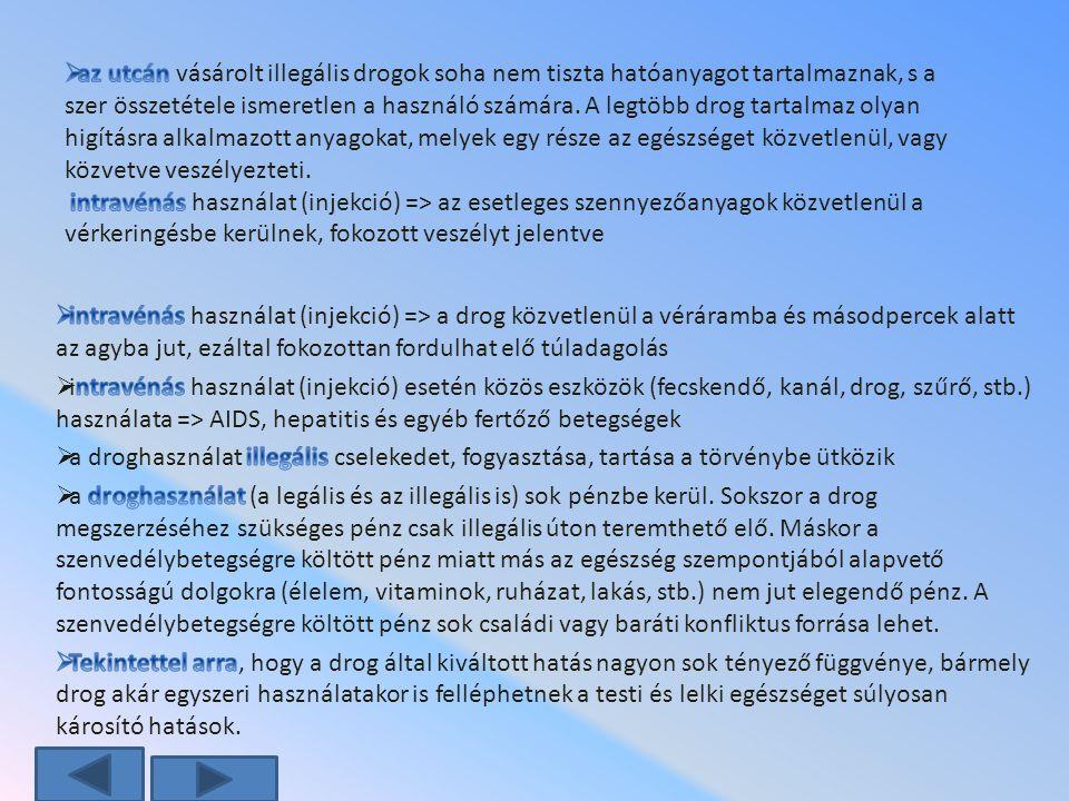 az utcán vásárolt illegális drogok soha nem tiszta hatóanyagot tartalmaznak, s a szer összetétele ismeretlen a használó számára. A legtöbb drog tartalmaz olyan higításra alkalmazott anyagokat, melyek egy része az egészséget közvetlenül, vagy közvetve veszélyezteti. intravénás használat (injekció) => az esetleges szennyezőanyagok közvetlenül a vérkeringésbe kerülnek, fokozott veszélyt jelentve